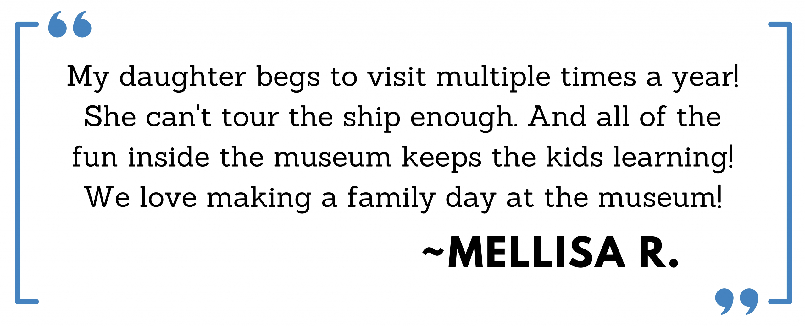 Review by Mellisa R explaining that the museum is fun for the whole family and that her daugther begs to visit